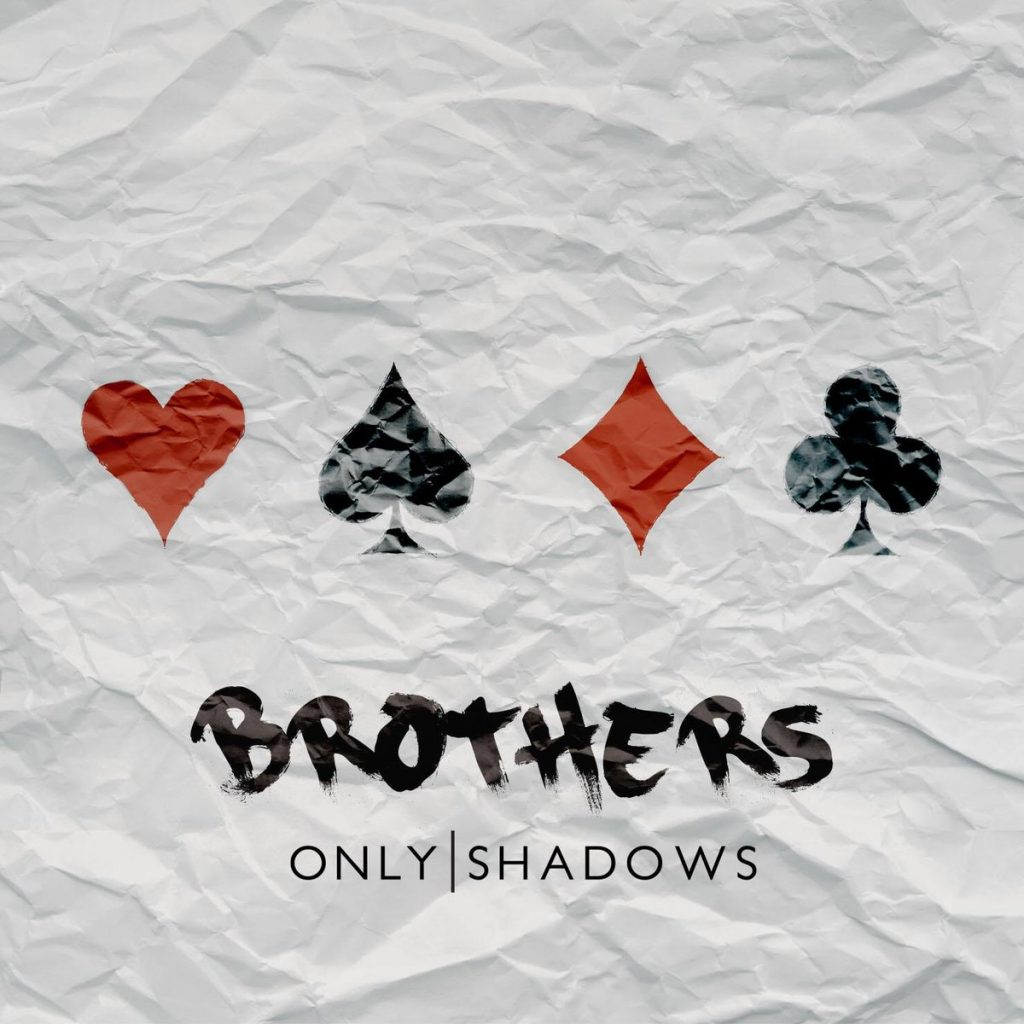 Only Shadows – Brothers